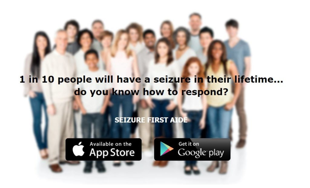 "Seizure First Aide App image with text reading, ""1 in 10 people will have a seizure in their lifetime... do you know how to respond?"""